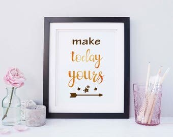 Make today yours, digital print, instant downloadable print, printable art, inspirational quote art print, printable quote