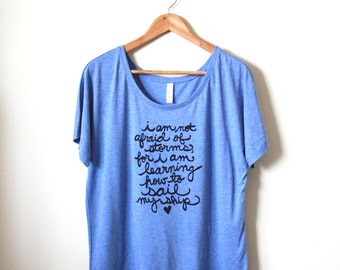 """Little Women Quote """"I am not afraid of storms"""" Literary gift, Women's Slouchy Shirt MADE TO ORDER"""