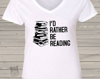 I'd rather be reading womens Vneck shirt - great birthday or Mothers Day gift  RBRV