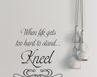 Vinyl Decal - When Life Gets Too Hard To Stand....Kneel - Home Decor - Wall Words - Decals - Vinyl Lettering - Living Room Decor