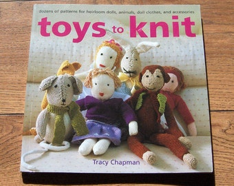 2006 knitting pattern book Toys to Knit by Tracy Chapman dolls animals doll clothes