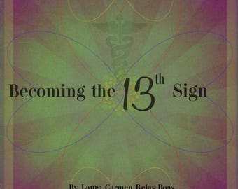 Becoming The 13th Sign * Attract Astrological Blessings, Transcend Old Patterns, & Create New Cycles * Original E Book
