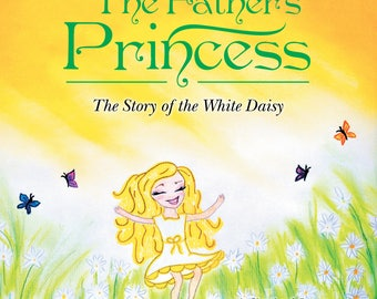 """Christian Children's Book """"The Father's Princess"""" The Story of the White Daisy by Mistie House, Children's Books, Princess, Gifts for girls"""