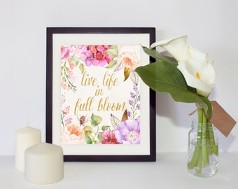 Printable Wall Art, Watercolor Flowers, Inspirational Wall Decor, Instant Download, Print Your Own, Live Life in Full Bloom