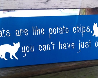Cats are like potato chips, you can't have just one - Wooden Sign