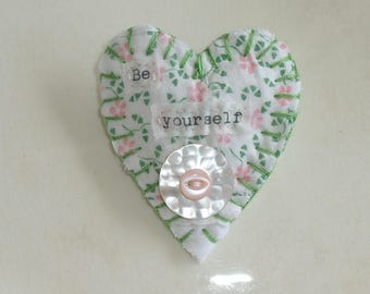 Handmade Heart brooch/pin, Inspirational, vintage feed sack quilt scrap, vintage MOP button, Be yourself