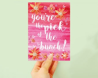 You're the pick of the bunch! - Funny card - card for friends - birthday and romantic valentine's day card - jolly flowers