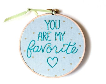 You Are My Favorite Embroidery, Gifts for Her, Valentine, Wedding Signs, Wall Hanging, Nursery Hoop Art, Modern Embroidery, Embroidery Art