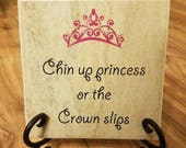 6x6 Thin Tile plaque art gift Chin up princess or the Crown slips Truly great mentor Custom Present Tile Art Decor pink crown decor room