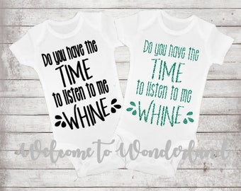 Do You Have The Time to Listen to Me WHINE Sparkly or Solid Custom baby boy or girl Bodysuit Tee or Tank Top