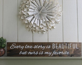 Every Love Story Is Beautiful But Ours Is My Favorite, Bridal Shower Gift, Wedding Sign, Anniversary Sign, Rustic Love Sign, Bedroom Decor