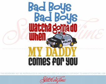 Bad Boys Bad Boys watcha gonna do when MY DADDY comes for you.......Onesie/Shirt