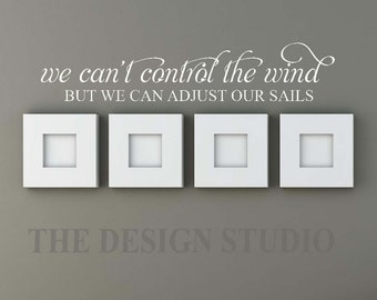 Vinyl Decal, We Can't Control the Wind, But We Can Adjust Our Sails, Inspirational Decal, Gifts for Her, Gifts for Him, Mothers Day Gift