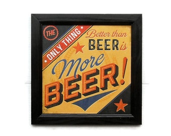 Beer, The Only Thing Better Than Beer, Funny Beer Sign, Man Cave, Wall Hanging, Handmade, 14X14, Custom Wood Frame, Made in the USA