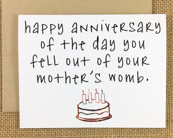 Birthday Card - Happy Anniversary of the Day You Fell Out of Your Mother's Womb