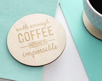Coffee Coasters, 4 Coaster Set | Wood Coasters - Laser Engraved - With Enough Coffee Nothing is Impossible - Bar Coaster - Coffee Decor