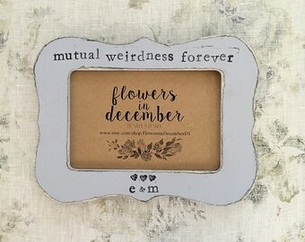 Mutual weirdness forever sign personalized wedding picture frame Finace gift husband gift Wife gift - Flowers in December DS