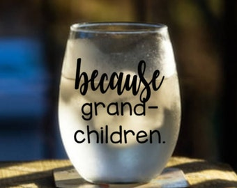 Because grandchildren. Wine Glass (or stemless), Pint Glass, Pilsner, Mason Jar, Beer Stein or Coffee Mug. Adulting is hard. because kids.