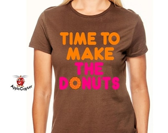 Ladies Time To Make The Donuts Shirt, Vintage Dunkin Donuts Shirt, Funny Donut Shirt, 100% Cotton Ladies Fit, Donut Lover Gift, AppleCopter