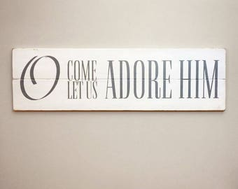 O Come Let Us Adore Him Wood Sign | Christmas Sign | Grey on White | Rustic Christmas Decor