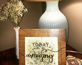 Today Will Be Amazing - 10x10 Wooden Sign