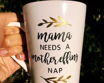 Mama Needs a Mother Effin Nap Coffee Mug, Mama Mug, Funny Mama Mug, Mom Mug, Baby Shower Gift for Mom, Mom Coffee Cup, New Mom Mug