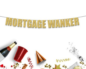 MORTGAGE WANKER - Funny/Rude Party Decoration/Banner/Sign for Housewarming / New Home Celebration