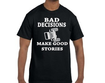 Bad decisions make good stories shirt detroitspeedfactory designed