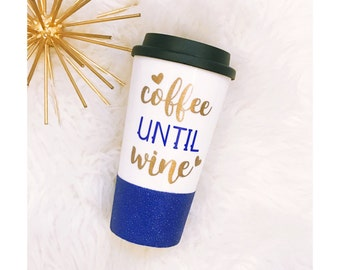 Glitter Dipped Travel Cup - Coffee Until Wine - Coffee and Wine - Glitter Dipped - Glitter Cup - Coffee Drinker - Wine Drinker -Glitter Sips