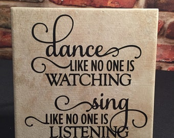 6x6 ceramic tile with stand.  Dance like no one is watching.   Sing like no one is listening.