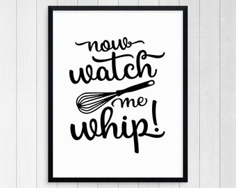 PRINTABLE ART, Now Watch Me Whip, Kitchen Wall Art, Kitchen Art, Kitchen Wall Decor, Black and White Art, Kitchen Prints, Kitchen Printable