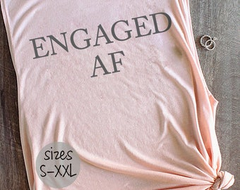engaged af shirt, engaged af tank, newly engaged gift, engaged AF, engaged shirt, fiance shirt, fiance tank, fiancee shirt, gift for her