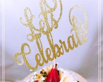 Let's Celebrate Cake Topper - Let's Celebrate Party Decorations - Let's Celebrate Party Decor - Birthday Party Cake Topper - Custom Made