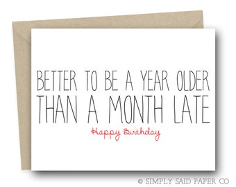 Funny Birthday Card - Better to be a year older than a month late! - funny greeting cards, funny birthday card for her, funny b-day card