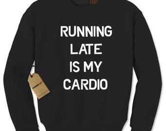 Running Late Is My Cardio Adult Crewneck Sweatshirt
