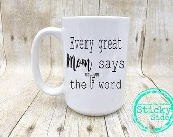 Every Great Mom, F Word Mug, Great Mom Coffee Mug, Great Mom Present, F Bomb, Statement Mug, Perfect Gift For Mom, Funny Mom Mugs