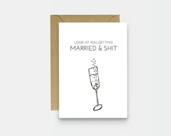Funny Engagement Card - Sarcastic Wedding Card - Newly Engaged Card - Look At You Getting Married And Shit