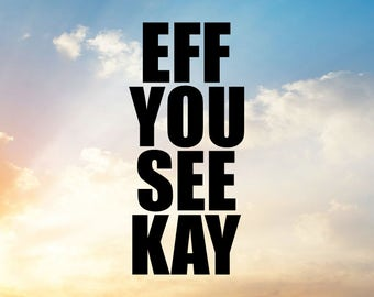 Eff You See Kay Svg, F*CK Svg, Adult Svg, Father's Day Presents