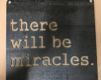 Metal sign: There will be Miracles