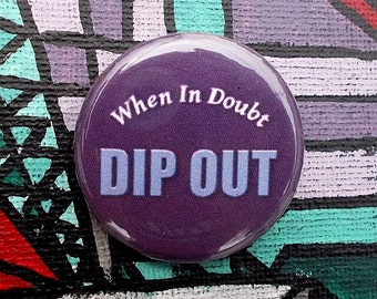 """When In Doubt, Dip Out 1.25"""" Pinback Button"""