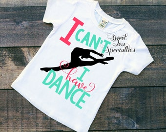 FREE SHIPPING***I Can't I Have Dance Shirt Youth Sizes, Dance Mom, Dancer, Ballet, Tap, Jazz, Pointe, Hip Hop