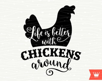 Life Is Better With Chickens Around SVG Cutting File - Sweet Southern Chicken Iron On Transfer Cut File for Cricut Explore, Silhouette Cameo
