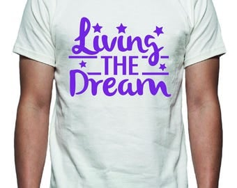 Living the Dream Tee Shirt Design, SVG, DXF, EPS Vector files for use with Cricut or Silhouette Vinyl Cutting Machines