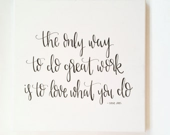 The Only Way To Do Great Work Is To Love What You Do - Canvas