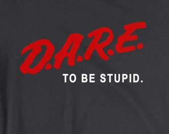 D.A.R.E. To Be Stupid - Inspired by Weird Al - Funny T-Shirt - S,M,L,XL,XXL - American Apparel - Parody tee