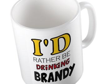 I'd rather be drinking brandy mug