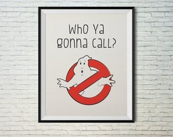Ghostbusters, Who Ya Gonna Call? Wall art printable poster. Instant download print. 8X10