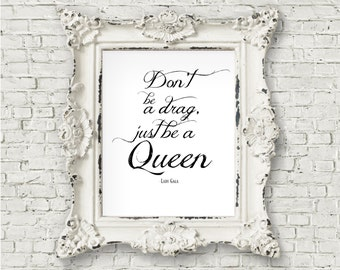 Don't Be A Drag Just Be A Queen 8x10 Print, Typography Wall Art, Dorm Decor, Song Quotes, Lady Gaga Music, Drag Queen, Song Lyric Prints