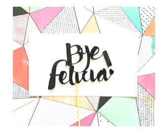 Bye Felicia Cake Topper. Bye Felicia. Party Humor. Party Decor. Party Prop. Photobooth Prop. Centerpiece