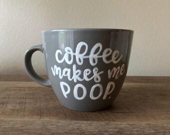 Coffee Makes Me Poop | 16 Ounce Mug